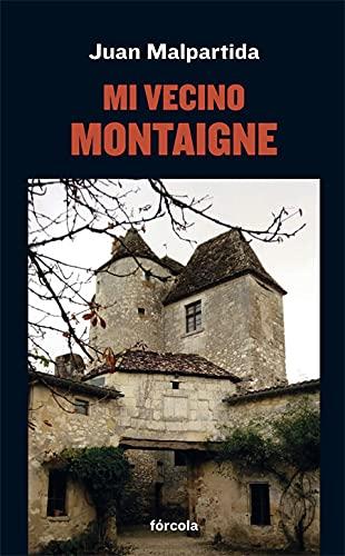 portada 'Mi vecino Montaigne', JUAN MALPARTIDA. FÓRCOLA EDICIONES