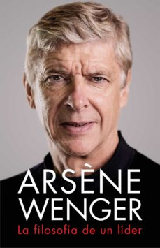 Cover of the book Arsène Wenger, The philosophy of a leader.
