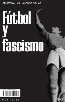 Portada del libro 'Fútbol y fascismo', de Cristóbal Villalobos Salas.